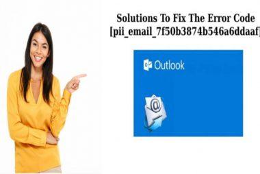 6 Easiest Methods To Fix Error [pii_email_7f50b3874b546a6ddaaf]
